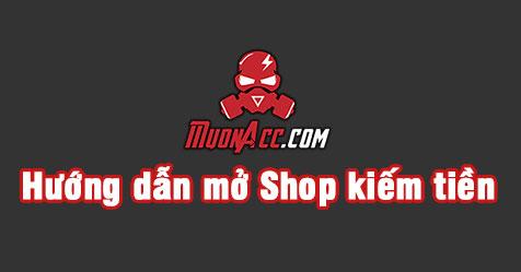 Hướng dẫn mở shop để kiếm tiền với MuonAcc.Com